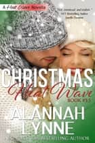 A Christmas Heat Wave - A Heat Wave Novella ebook by Alannah Lynne