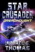 Star Crusader: Dreadnought ebook by Michael G. Thomas
