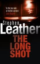 The Long Shot ebook by Stephen Leather