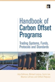 Handbook of Carbon Offset Programs - Trading Systems, Funds, Protocols and Standards ebook by Carrie Lee,Michael Lazarus,Anja Kollmuss,Maurice LeFranc,Clifford Polycarp