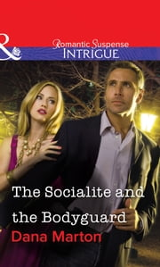 The Socialite and the Bodyguard (Mills & Boon Intrigue) ebook by Dana Marton
