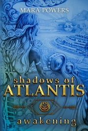Shadows of Atlantis: Awakening ebook by Mara Powers