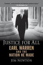 Justice for All - Earl Warren and the Nation He Made ebook by Jim Newton