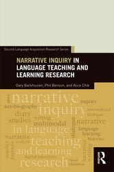 Narrative Inquiry in Language Teaching and Learning Research ebook by Gary Barkhuizen,Phil Benson,Alice Chik