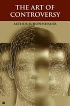 The Art of Controversy 電子書 by Arthur Schopenhauer