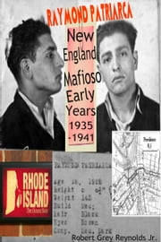 Raymond Patriarca New England Mafioso Early Years 1935-1941 ebook by Robert Grey Reynolds Jr