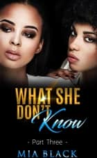 What She Don't Know 3 - Secret Love Series, #3 ebook by Mia Black