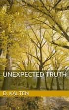 Unexpected Truth ebook by D. M. Kalten