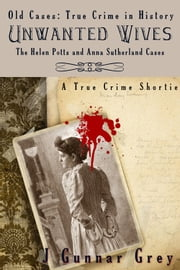 Unwanted Wives - The Helen Potts and Anna Sutherland Cases ebook by J. Gunnar Grey