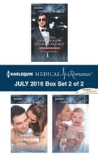 Harlequin Medical Romance July 2016 - Box Set 2 of 2 - Taming Hollywood's Ultimate Playboy\Capturing the Single Dad's Heart\Doctor, Mommy...Wife? ebook by Amalie Berlin, Kate Hardy, Dianne Drake