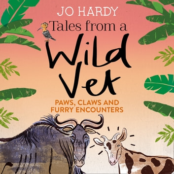 Tales from a Wild Vet: Paws, claws and furry encounters audiobook by Jo Hardy,Caro Handley