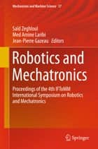 Robotics and Mechatronics - Proceedings of the 4th IFToMM International Symposium on Robotics and Mechatronics ebook by Saïd Zeghloul, Med Amine Laribi, Jean-Pierre Gazeau