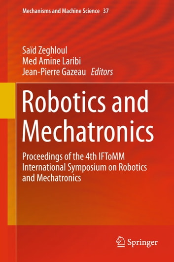Robotics and Mechatronics - Proceedings of the 4th IFToMM International Symposium on Robotics and Mechatronics ebook by