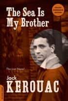 The Sea Is My Brother ebook by Jack Kerouac