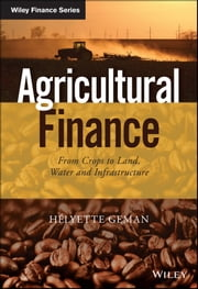 Agricultural Finance - From Crops to Land, Water and Infrastructure ebook by Helyette Geman