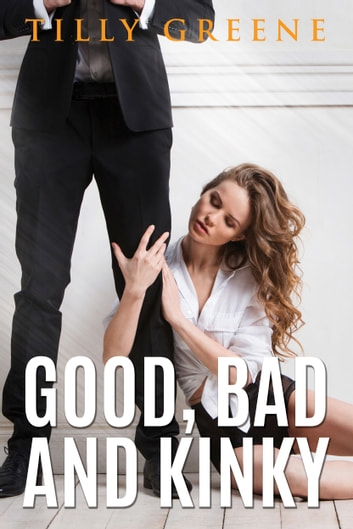 Good, Bad and Kinky ebook by Tilly Greene