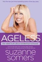 Ageless - The Naked Truth About Bioidentical Hormones eBook by Suzanne Somers