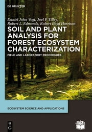 Soil and Plant Analysis for Forest Ecosystem Characterization ebook by Daniel John Vogt,Joel P. Tilley,Robert L. Edmonds,Higher Education Press