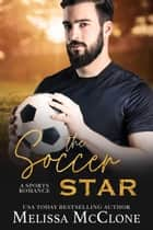 The Soccer Star: A Clean and Wholesome Romance - A Keeper Series, #2 ebook by Melissa McClone