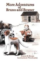 More Adventures of Bruno and Bowser ebook by Stephen B. Hughes, Vicki Garner