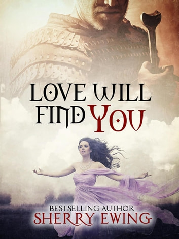 Love Will Find You - The Knights of Berwyck, A Quest Through Time, #4 ebook by Sherry Ewing