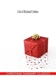 Life of Richard Cobden [Christmas Summary Classics] ebook by John Morley