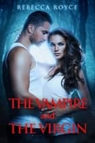 The Vampire and The Virgin ebook by Rebecca Royce