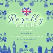 The Butler and The Bodyguard (Royally Yours Season 1, Episode 5) audiobook by Kate McMurray