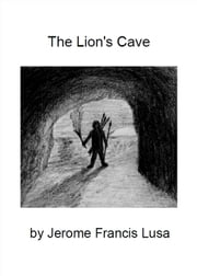 The Lion's Cave ebook by Jerome Francis Lusa