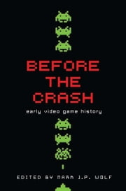 Before the Crash: Early Video Game History ebook by Mark J. P. Wolf