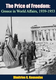 The Price of Freedom - Greece in World Affairs, 1939-1953 ebook by Dimitrios G. Kousoulas