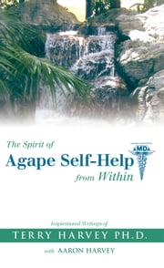 The Spirit of Agape Self-Help from Within - Inspirational Writings of Terry Harvey ebook by Terry Harvey