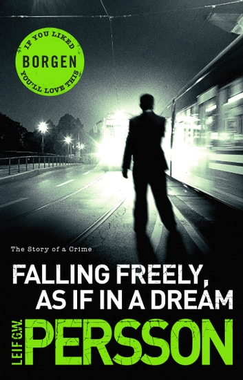 Falling Freely, as If in a Dream - (The Story of a Crime 3) ebook by Leif G W Persson