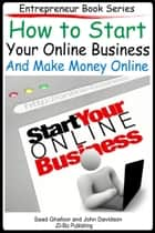 How to Start Your Online Business And Make Money Online ebook by Saad Ghafoor,John Davidson