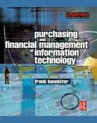 Purchasing and Financial Management of Information Technology ebook by Frank Bannister