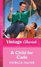 A Child for Cade (Mills & Boon Vintage Cherish) ebook by Patricia Thayer