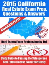 2015 California Real Estate Exam Prep Questions and Answers: Study Guide to Passing the Salesperson Real Estate License Exam Effortlessly ebook by Real Estate Exam Professionals Ltd.