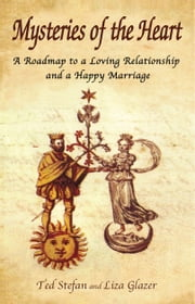 Mysteries of the Heart: A Roadmap to a Loving Relationship and a Happy Marriage ebook by Ted Stefan and Liza Glazer