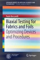 Biaxial Testing for Fabrics and Foils - Optimizing Devices and Procedures ebook by Paolo Beccarelli