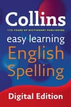 Easy Learning English Spelling: Your essential guide to accurate English (Collins Easy Learning English) ebook by Collins