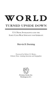 World Turned Upside Down: U.S. Naval Intelligence and the Early Cold War Struggle for Germany ebook by Marvin B. Durning