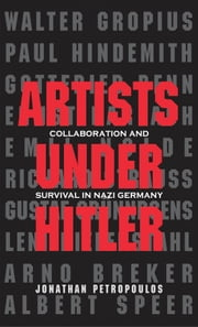 Artists Under Hitler - Collaboration and Survival in Nazi Germany ebook by Jonathan Petropoulos