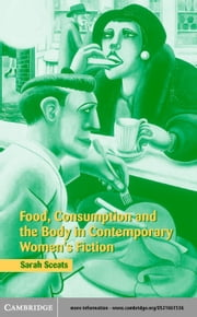 Food, Consumption and the Body in Contemporary Women's Fiction ebook by Sceats, Sarah
