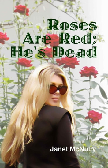 Roses Are Red; He's Dead ebook by Janet McNulty