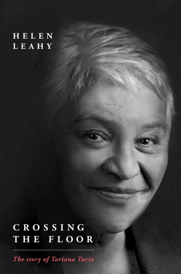 Crossing the Floor - The Story of Tariana Turia ebook by Helen Leahy