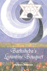Bathsheba's Levantine Bouquet ebook by Barbara Hantman