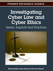 Investigating Cyber Law and Cyber Ethics - Issues, Impacts and Practices ebook by Alfreda Dudley,James Braman,Giovanni Vincenti