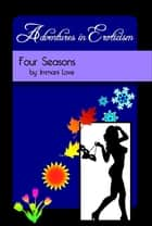 Adventures In Eroticism: Four Seasons ebook by Immani Love