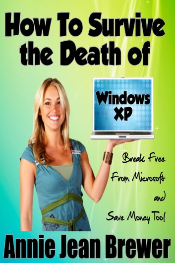 How to Survive the Death of Windows XP ebook by Annie Jean Brewer