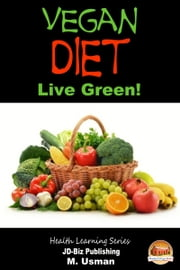 Vegan Diet: Live Green! ebook by M. Usman